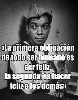 La primera obligación de todo ser humano es ser feliz, la segunda, es hacer feliz a los demás.